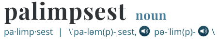palimpsest (Merriam Webster)